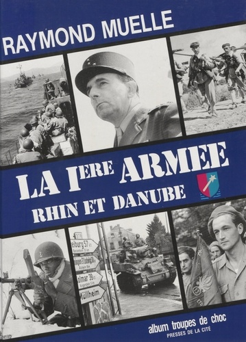La 1ère armée française. Rhin et Danube