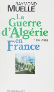Raymond Muelle - La guerre d'Algérie en France - 1954-1962.