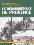 Raymond Muelle - Le débarquement de Provence - La libération de la France de Toulon à Grenoble.