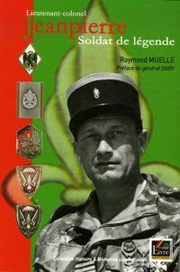 Raymond Muelle - Lieutenant-colonel Jeanpierre - Soldat de légende.