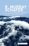 Raymond Murray Schafer - Le paysage sonore - Le monde comme musique.