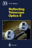Raymond-N Wilson - REFLECTING TELESCOPE OPTICS. - Volume 2, Manufacture, testing, alignment, modern techniques.