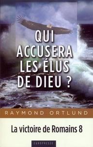 Raymond Ortlund - Qui accusera les élus de Dieu? - La victoire de Romains 8.