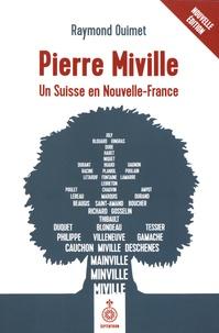 Raymond Ouimet - Pierre Miville - Un Suisse en Nouvelle-France.