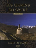 Raymond Oursel - Les chemins du sacré - Livre 1 : L'art sacré en Savoie.