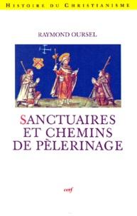 Raymond Oursel - Sanctuaires et chemins de pèlerinage.