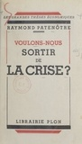 Raymond Patenôtre - Voulons-nous sortir de la crise ?.