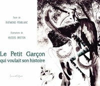 Raymond Penblanc et Hugues Breton - Le petit garçon qui voulait son histoire.