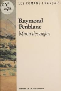 Raymond Penblanc - Miroir des aigles.