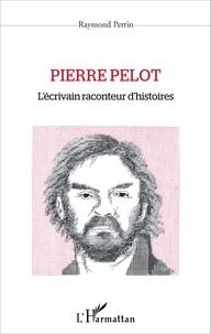 Raymond Perrin - Pierre Pelot - L'écrivain raconteur d'histoires.