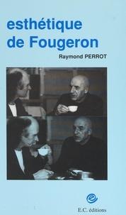 Raymond Perrot - Esthétique de Fougeron.