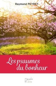 Raymond Peyret - Les psaumes du bonheur.