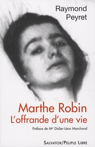 Raymond Peyret - Marthe Robin - L'offrande d'une vie.