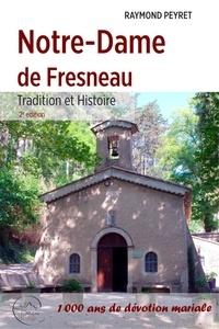 Raymond Peyret - Notre-Dame de Fresneau - Tradition et Histoire - 1 000 ans de dévotion mariale.