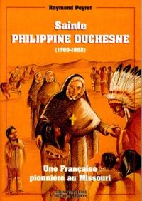 SAINTE PHILIPPINE DUCHESNE (1769-1852). Une Française pionnière au Missouri - Raymond Peyret pdf epub