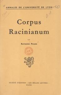 Raymond Picard - Corpus Racinianum - Recueil-inventaire des textes et documents du XVIIe siècle concernant Jean Racine.