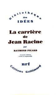 Raymond Picard - La carrière de Jean Racine.