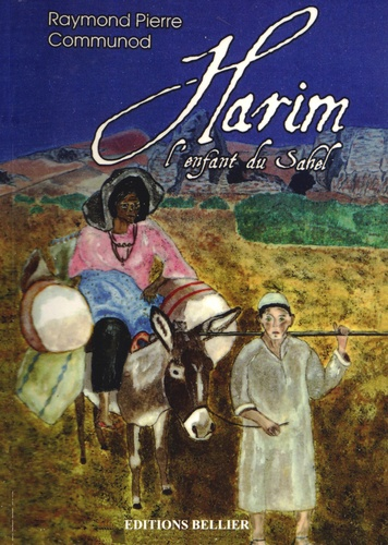 Raymond Pierre Communod - Harim l'enfant du Sahel.