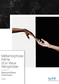 Raymond Pierre Communod - Métamorphose intime d'un vieux xénophobe.