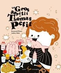 Raymond Plante et Audrey Malo - Le gros appétit de Thomas Petit.