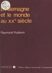 Raymond Poidevin - L'Allemagne et le monde au XXe siècle.