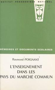 Raymond Poignant - L'enseignement dans les pays du Marché commun - Étude comparative sur l'organisation et l'état de développement de l'enseignement dans les pays du Marché commun, aux États-Unis, en Grande-Bretagne et en U.R.S.S..