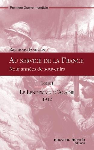 Au service de la France, tome I. Le lendemain d'Agadir : 1912