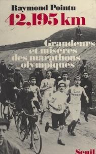 Raymond Pointu et Alain Lunzenfichter - 42,195 km : grandeurs et misères des marathons olympiques.