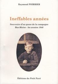 Raymond Poirrier - Ineffables années - Souvenirs d'un gosse de la campagne 1939-1946.