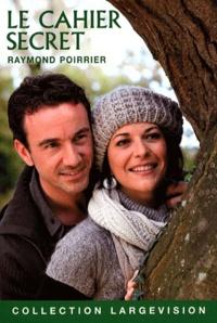 Raymond Poirrier - Le cahier secret.