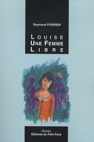 Raymond Poirrier - Louise, une femme libre.