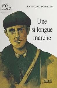 Raymond Poirrier - Une si longue marche.