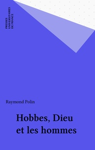 Raymond Polin - Hobbes, Dieu et les hommes.