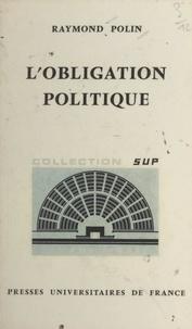 Raymond Polin et Georges Lavau - L'obligation politique.