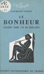 Raymond Polin - Le bonheur - Considéré comme l'un des beaux-arts.