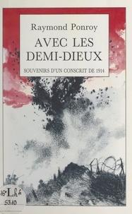 Raymond Ponroy et Chantal Ponroy - Avec les demi-dieux - Souvenirs d'un conscrit de 1914.