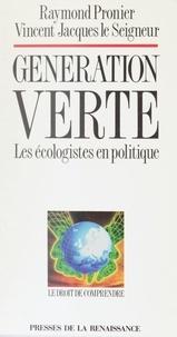 Raymond Pronier et Vincent-Jacques Le Seigneur - Génération verte - Les écologistes en politique.