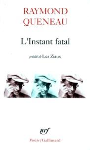 Raymond Queneau - L'instant fatal. précédé de Les ziaux.