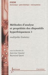 Raymond Quéré et Jean-Luc Gautier - Méthodes d'analyse et propriétés des dispositifs hyperfréquences - Tome 1, Multipôles linéaires.
