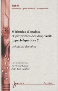 Raymond Quéré et Jean-Luc Gautier - Méthodes d'analyse et propriétés des dispositifs hyperfréquences - Tome 2, Techniques d'analyse.