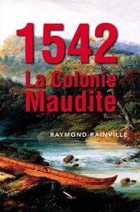 Raymond Rainville - 1542 La colonie maudite.