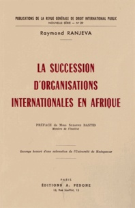 Raymond Ranjeva - La succession d'organisations internationales en Afrique.