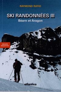 Raymond Ratio - Ski randonnées - Tome 3, Béarn et Aragon, circuits raquettes.
