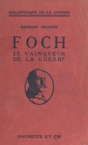 Foch, le vainqueur de la guerre