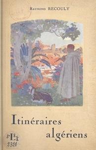 Raymond Recouly - Itinéraires algériens.