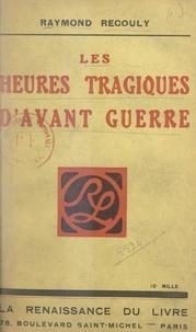 Raymond Recouly et Marcel Prévost - Les heures tragiques d'avant-guerre.
