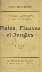 Raymond Recouly - Pistes, fleuves et jungles - À travers l'Indochine et les pays voisins.