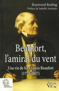 Raymond Reding - Beaufort, l'amiral du vent - Une vie de Sir Francis Beaufort (1774-1857).