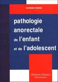 Raymond Reding - Pathologie anorectale de l'enfant et de l'adolescent.