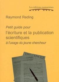 Raymond Reding - Petit guide pour l'écriture et la publication scientifique à l'usage du jeune chercheur.